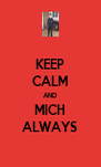 KEEP CALM AND MICH ALWAYS - Personalised Poster A4 size