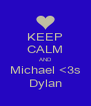 KEEP CALM AND Michael <3s Dylan - Personalised Poster A4 size