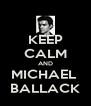 KEEP CALM AND MICHAEL  BALLACK - Personalised Poster A4 size