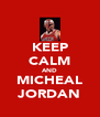 KEEP CALM AND MICHEAL JORDAN - Personalised Poster A4 size