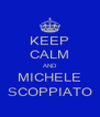KEEP CALM AND MICHELE SCOPPIATO - Personalised Poster A4 size