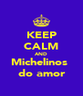 KEEP CALM AND Michelinos   do amor  - Personalised Poster A4 size