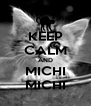 KEEP CALM AND MICHI MICHI - Personalised Poster A4 size