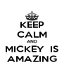 KEEP CALM AND MICKEY  IS AMAZING - Personalised Poster A4 size