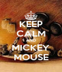 KEEP CALM AND MICKEY MOUSE - Personalised Poster A4 size