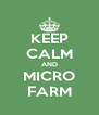 KEEP CALM AND MICRO FARM - Personalised Poster A4 size
