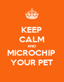 KEEP CALM AND MICROCHIP  YOUR PET - Personalised Poster A4 size