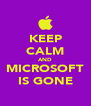 KEEP CALM AND MICROSOFT IS GONE - Personalised Poster A4 size