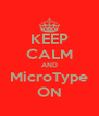 KEEP CALM AND MicroType ON - Personalised Poster A4 size