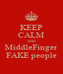 KEEP CALM AND MiddleFinger FAKE people - Personalised Poster A4 size