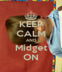 KEEP CALM AND Midget ON - Personalised Poster A4 size