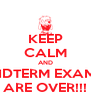 KEEP CALM AND MIDTERM EXAMS ARE OVER!!! - Personalised Poster A4 size