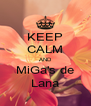 KEEP CALM AND MiGa's de Lana - Personalised Poster A4 size