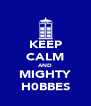 KEEP CALM AND MIGHTY H0BBES - Personalised Poster A4 size