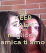 KEEP CALM AND migliore  amica ti amo - Personalised Poster A4 size