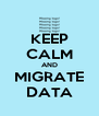 KEEP CALM AND MIGRATE DATA - Personalised Poster A4 size