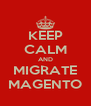 KEEP CALM AND MIGRATE MAGENTO - Personalised Poster A4 size