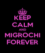 KEEP CALM AND MIGROCHI FOREVER - Personalised Poster A4 size