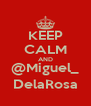 KEEP CALM AND @Miguel_ DelaRosa - Personalised Poster A4 size