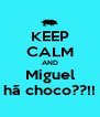 KEEP CALM AND Miguel hã choco??!! - Personalised Poster A4 size