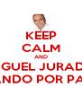 KEEP CALM AND MIGUEL JURADO BAILANDO POR PARRAL - Personalised Poster A4 size