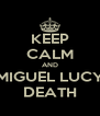KEEP CALM AND MIGUEL LUCY DEATH - Personalised Poster A4 size