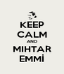 KEEP CALM AND MIHTAR EMMİ - Personalised Poster A4 size
