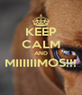 KEEP CALM AND MIIIIIIMOS!!!  - Personalised Poster A4 size