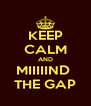 KEEP CALM AND MIIIIIND  THE GAP - Personalised Poster A4 size