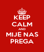 KEEP CALM AND MIJE NAS PREGA - Personalised Poster A4 size