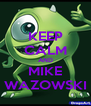 KEEP CALM AND MIKE WAZOWSKI - Personalised Poster A4 size