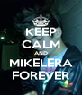 KEEP CALM AND MIKELERA FOREVER - Personalised Poster A4 size