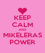 KEEP CALM AND MIKELERAS POWER - Personalised Poster A4 size