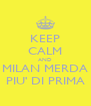KEEP CALM AND MILAN MERDA PIU' DI PRIMA - Personalised Poster A4 size