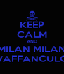 KEEP CALM AND MILAN MILAN VAFFANCULO - Personalised Poster A4 size