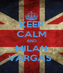 KEEP CALM AND MILAN VARGAS  - Personalised Poster A4 size