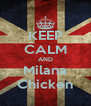 KEEP CALM AND Milana Chicken - Personalised Poster A4 size