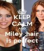 KEEP CALM AND Miley :hair is perfect - Personalised Poster A4 size
