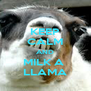 KEEP CALM AND MILK A  LLAMA - Personalised Poster A4 size