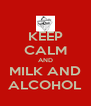 KEEP CALM AND MILK AND ALCOHOL - Personalised Poster A4 size