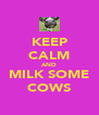 KEEP CALM AND MILK SOME COWS - Personalised Poster A4 size