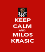 KEEP CALM AND MILOS KRASIC - Personalised Poster A4 size