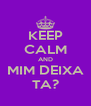 KEEP CALM AND MIM DEIXA TA? - Personalised Poster A4 size