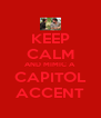 KEEP CALM AND MIMIC A  CAPITOL ACCENT - Personalised Poster A4 size