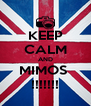 KEEP CALM AND MIMOS  !!!!!!! - Personalised Poster A4 size