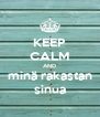 KEEP CALM AND minä rakastan sinua - Personalised Poster A4 size