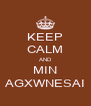 KEEP CALM AND MIN AGXWNESAI - Personalised Poster A4 size