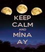 KEEP CALM AND MİNA AY - Personalised Poster A4 size