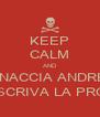 KEEP CALM AND MINACCIA ANDREA IN MODO CHE SCRIVA LA PROSSIMA PARTE - Personalised Poster A4 size