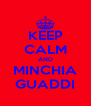 KEEP CALM AND MINCHIA GUADDI - Personalised Poster A4 size